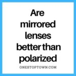 Are mirrored lenses better than polarized