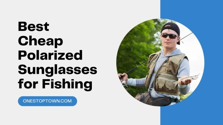 Best Cheap Polarized Sunglasses for Fishing To Buy in 2021