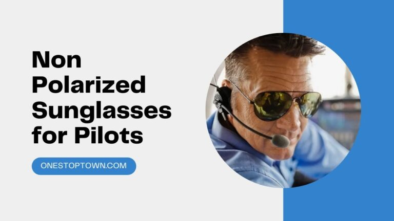 Best Non Polarized Sunglasses for Pilots: Why You Need Them