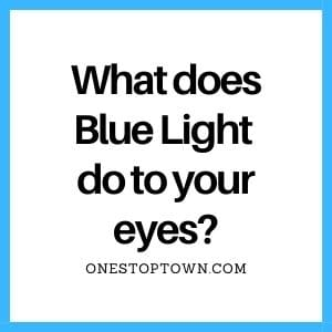 What does Blue Light do to your eyes OneStopTown - OneStopTown